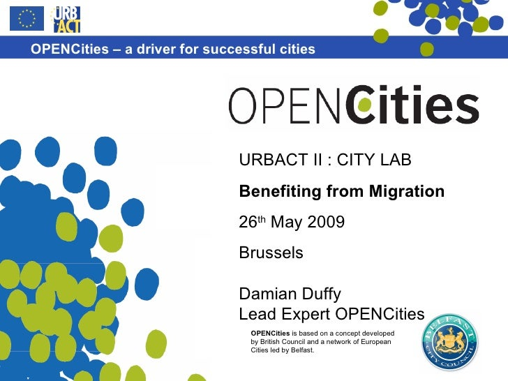 URBACT II : CITY LAB Benefiting from Migration 26 th  May 2009 Brussels Damian Duffy Lead Expert OPENCities
