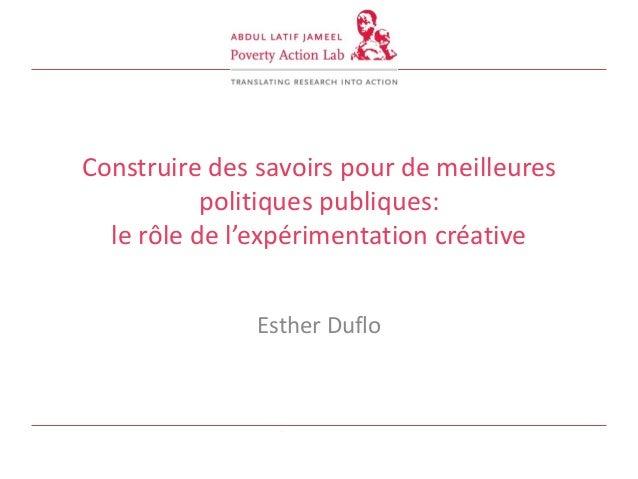 Construire des savoirs pour de meilleurespolitiques publiques:le rôle de l'expérimentation créativeEsther Duflo