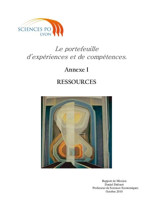 Le portefeuille d'expériences et de compétences. Annexe I RESSOURCES Rapport de Mission Daniel Dufourt Professeur de Scien...
