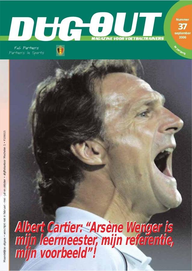 """MAGAZINE VOOR VOETBALTRAINERSDUG OUT Nummer 37 september 2006 Albert Cartier: """"Arsène Wenger is mijn leermeester, mijn ref..."""