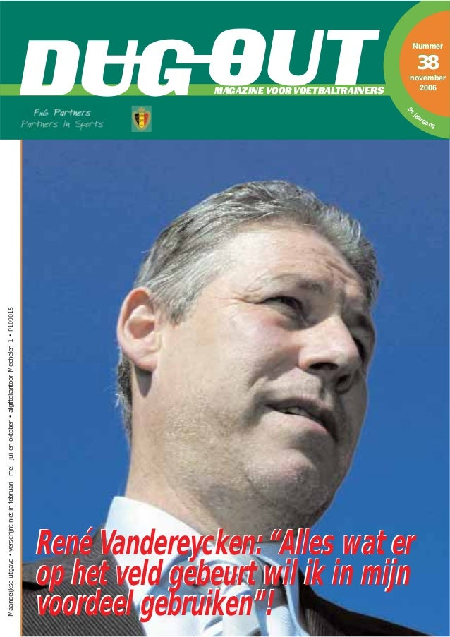 """MAGAZINE VOOR VOETBALTRAINERSDUG OUT Nummer 38 november 2006 René Vandereycken: """"Alles wat er op het veld gebeurt wil ik i..."""