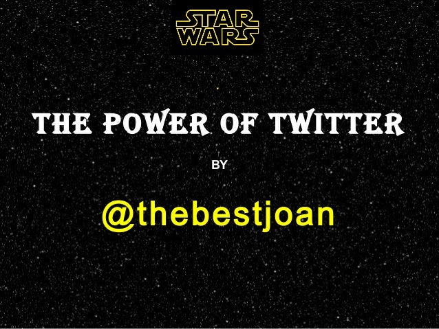 . THE POWER OF TWITTER BY @thebestjoan