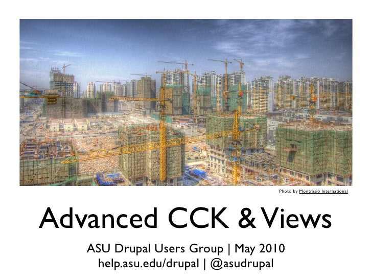 Photo by Montrasio International     Advanced CCK & Views    ASU Drupal Users Group | May 2010     help.asu.edu/drupal | @...