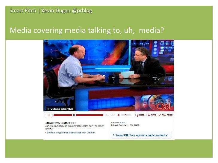 Smart Pitch | Kevin Dugan @prblog   Media covering media talking to, uh, media?                                         s