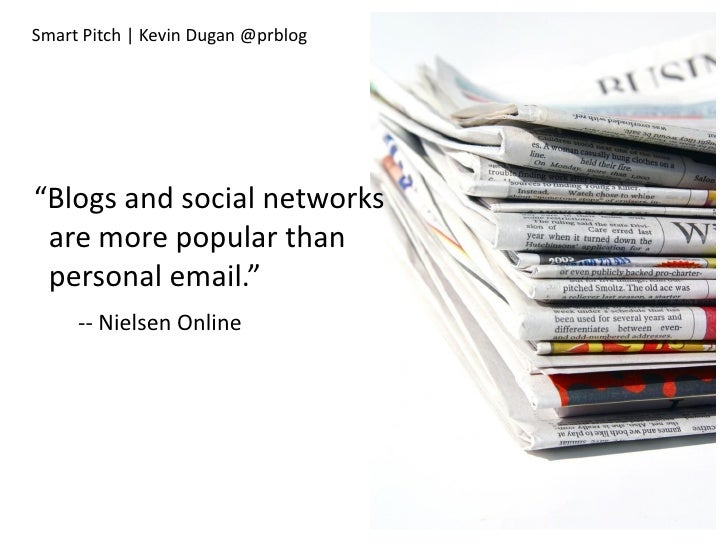 "Smart Pitch | Kevin Dugan @prblog     ""Blogs and social networks  are more popular than  personal email.""      -- Nielsen ..."