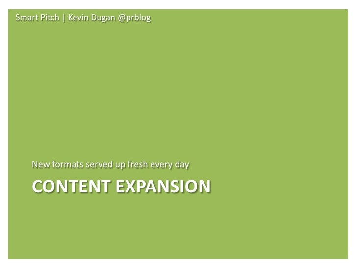 Smart Pitch | Kevin Dugan @prblog        New formats served up fresh every day     CONTENT EXPANSION