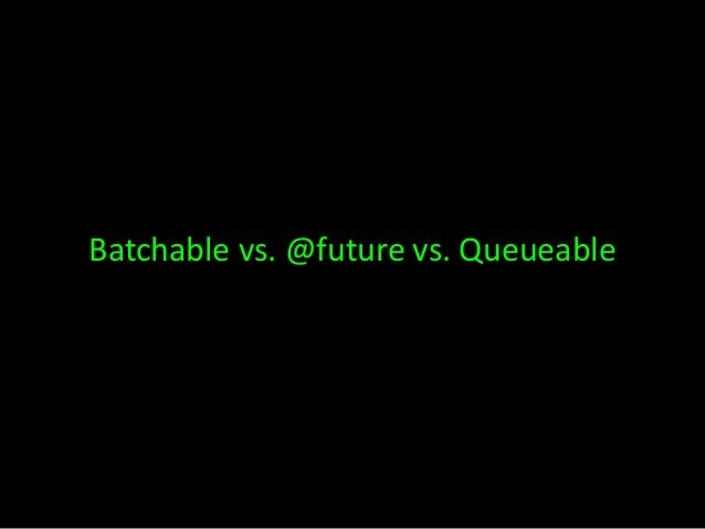 Batchable vs. @future vs. Queueable
