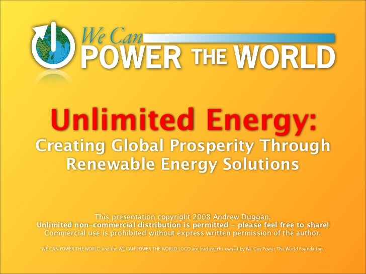 Unlimited Energy: Creating Global Prosperity Through    Renewable Energy Solutions                  This presentation copy...