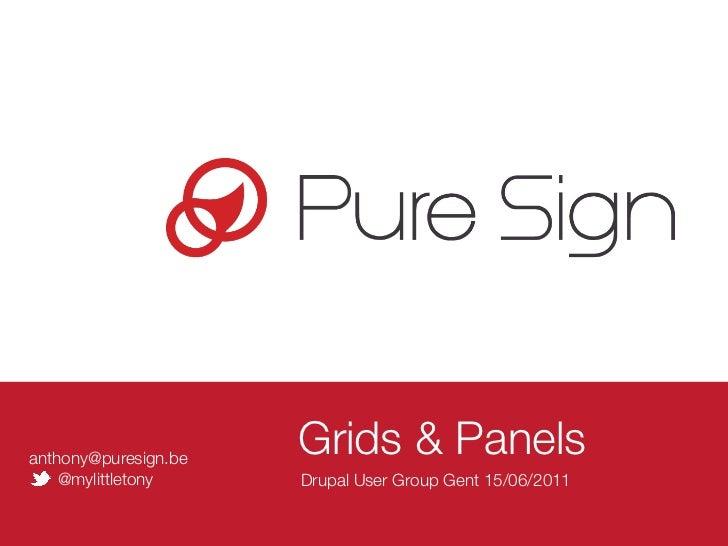 anthony@puresign.be                      Grids & Panels    @mylittletony     Drupal User Group Gent 15/06/2011