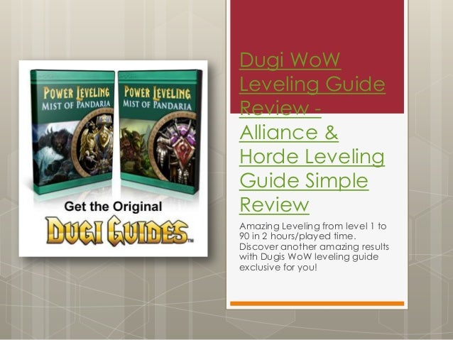 Dugi WoWLeveling GuideReview -Alliance &Horde LevelingGuide SimpleReviewAmazing Leveling from level 1 to90 in 2 hours/play...