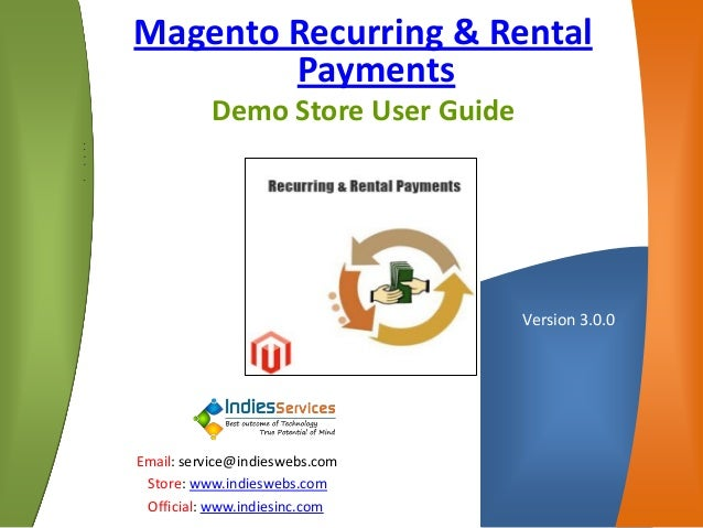 Magento Recurring & Rental PaymentsDemo Store User Guide  •  •  •  •  •  Email: service@indieswebs.com  Store: www.indiesw...