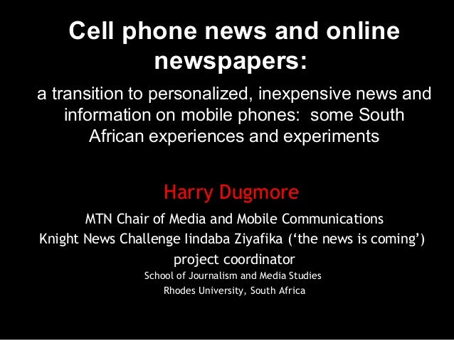 Cell phone news and online newspapers: a transition to personalized, inexpensive news and information on mobile phones: so...