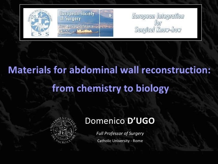 Materials for abdominal wall reconstruction:  from chemistry to biology Domenico  D'UGO Full Professor of Surgery Catholic...