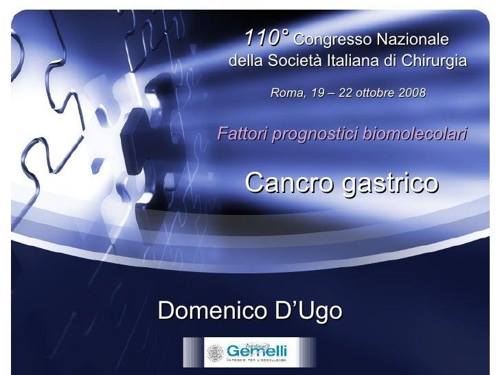 Domenico D'Ugo 110°  Congresso Nazionale  della Società Italiana di Chirurgia Roma, 19 – 22 ottobre 2008 Fattori prognosti...