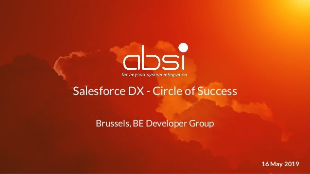 1 15 March 2018 Brussels, BE Developer Group Salesforce DX - Circle of Success 16 May 2019