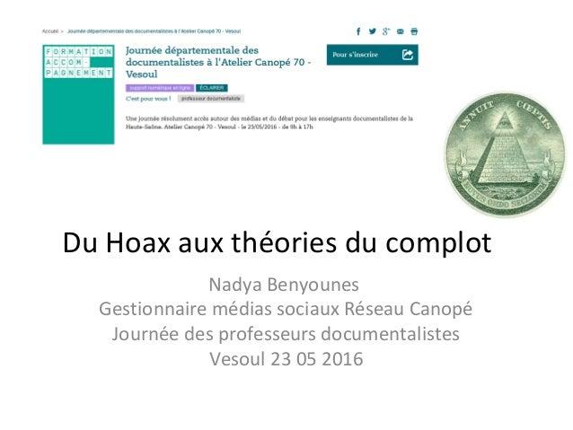 Du Hoax aux théories du complot Nadya Benyounes Gestionnaire médias sociaux Réseau Canopé Journée des professeurs document...