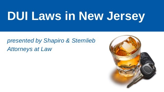 DUI Laws in New Jersey presented by Shapiro & Sternlieb Attorneys at Law