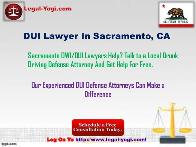 DUI Lawyer In Sacramento, CASacramento DWI/DUI Lawyers Help? Talk to a Local DrunkDriving Defense Attorney And Get Help Fo...