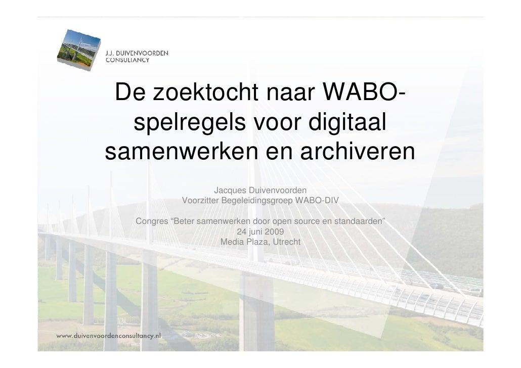 De zoektocht naar WABO-   spelregels voor digitaal samenwerken en archiveren                      Jacques Duivenvoorden   ...