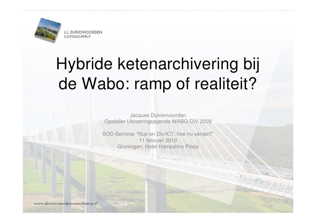 Hybride ketenarchivering bij de Wabo: ramp of realiteit?                  Jacques Duivenvoorden       Opsteller Uitvoering...