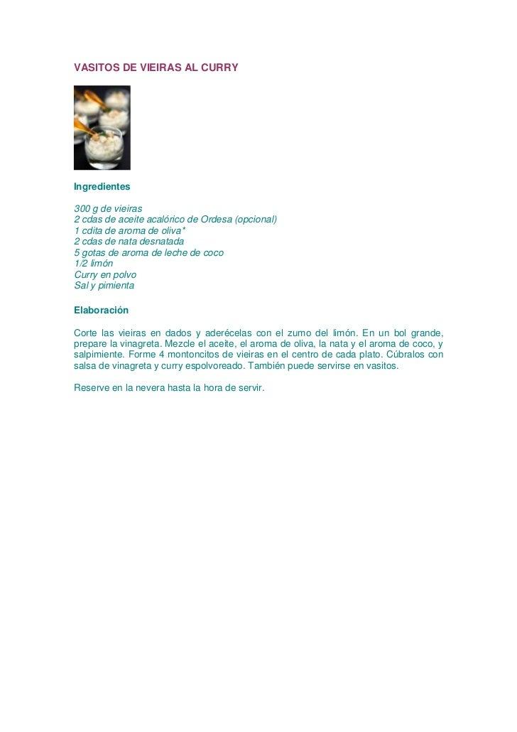 VASITOS DE VIEIRAS AL CURRYIngredientes300 g de vieiras2 cdas de aceite acalórico de Ordesa (opcional)1 cdita de aroma de ...