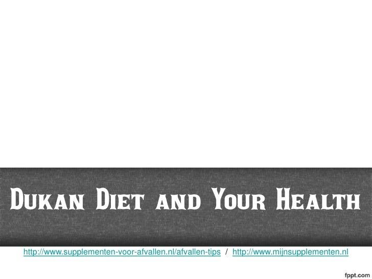Dukan Diet and Your Health http://www.supplementen-voor-afvallen.nl/afvallen-tips / http://www.mijnsupplementen.nl
