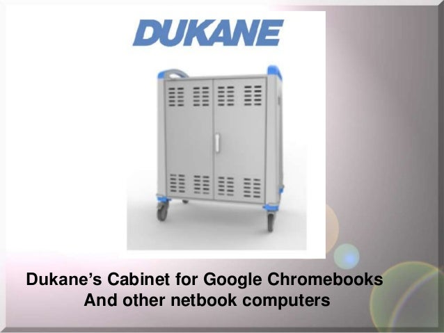 Dukane's Cabinet for Google Chromebooks And other netbook computers