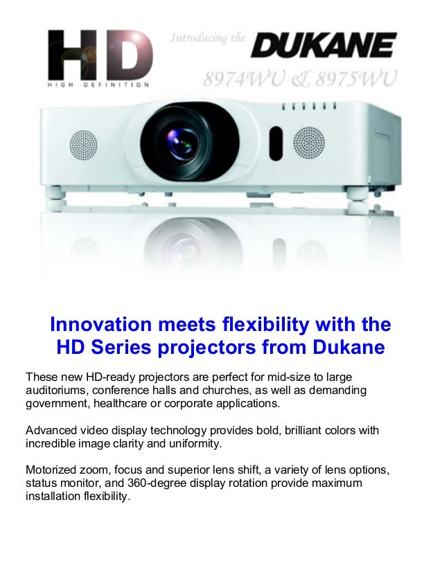 Innovation meets flexibility with the     HD Series projectors from DukaneThese new HD-ready projectors are perfect for mi...