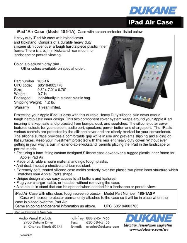 iPad™ Air Case (Model 185-1A) Education. Presentation. Inspiration. www.dukane.com/av Audio Visual Products 2900 Dukane Dr...