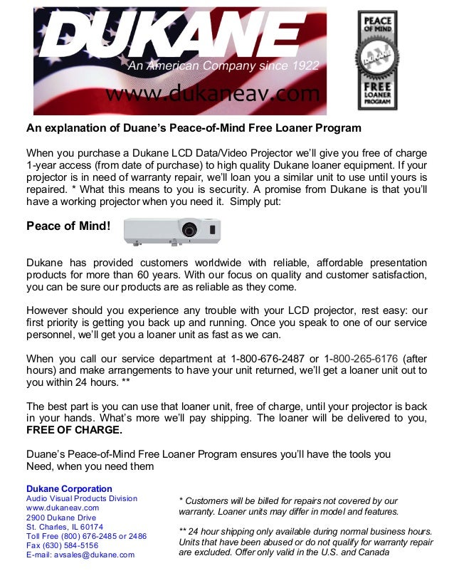 An explanation of Duane's Peace-of-Mind Free Loaner Program When you purchase a Dukane LCD Data/Video Projector we'll give...