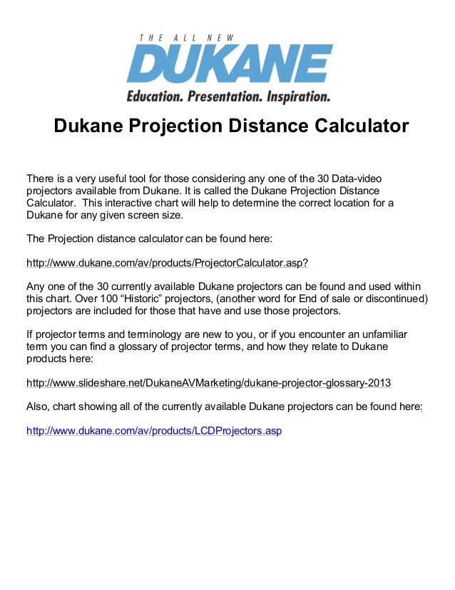 Find Projectors      Dukane Projection Distance CalculatorThere is a very useful tool for those considering any one of the...