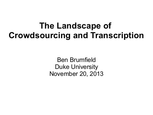 The Landscape of Crowdsourcing and Transcription Ben Brumfield Duke University November 20, 2013