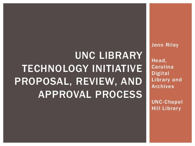 Jenn Riley Head, Carolina Digital Library and Archives UNC-Chapel Hill Library UNC LIBRARY TECHNOLOGY INITIATIVE PROPOSAL,...
