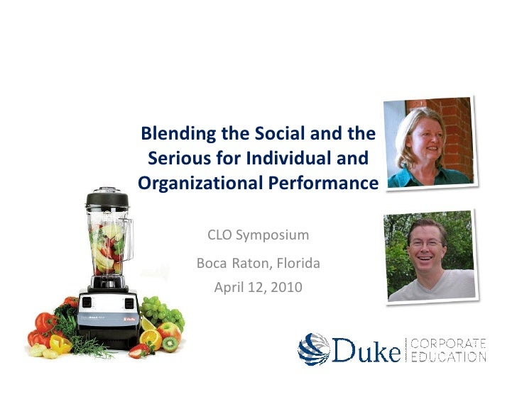 Blending the Social and the  Serious for Individual and Organizational Performance         CLO Symposium       Boca Raton,...