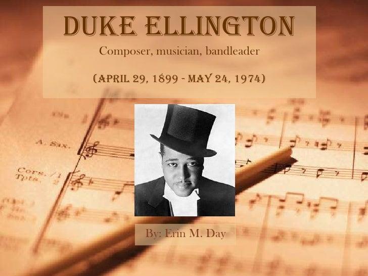 Duke Ellington   Composer, musician, bandleader   (April 29, 1899 - May 24, 1974)               By: Erin M. Day