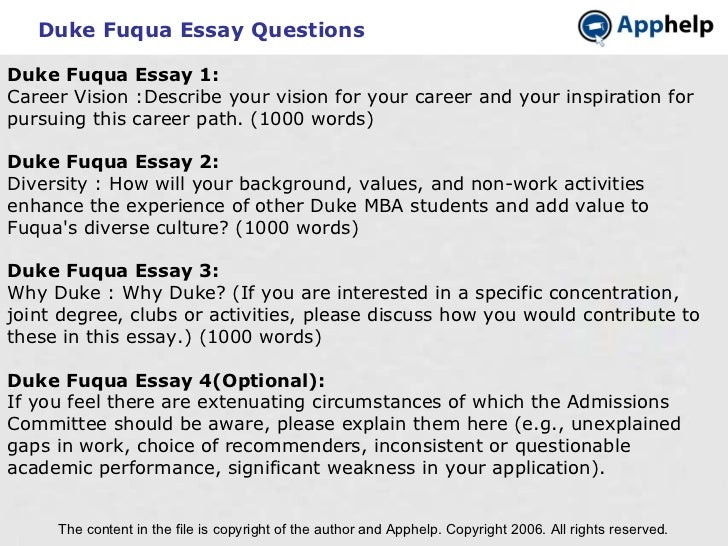duke admissions essay Duke fuqua full-time mba essay 1 duke university's fuqua school of business offers a consistently ranked top 20 mba program write an essay describing how you are a stronger candidate for admission compared to the previous year's application duke fuqua essays 2007-2008.