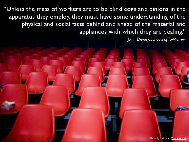 """Unless the mass of workers are to be blind cogs and pinions in the apparatus they employ, they must have some understandi..."