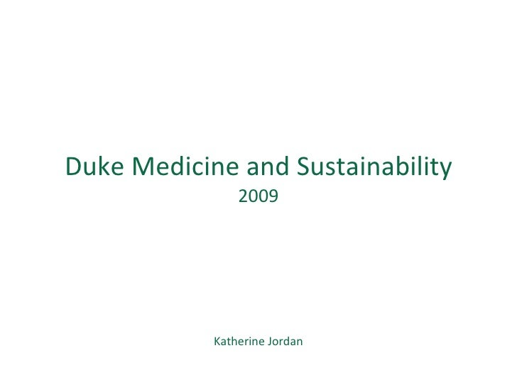 Katherine Jordan Assistant Director for Campus Design and Sustainability Duke Medicine and Sustainability 2009