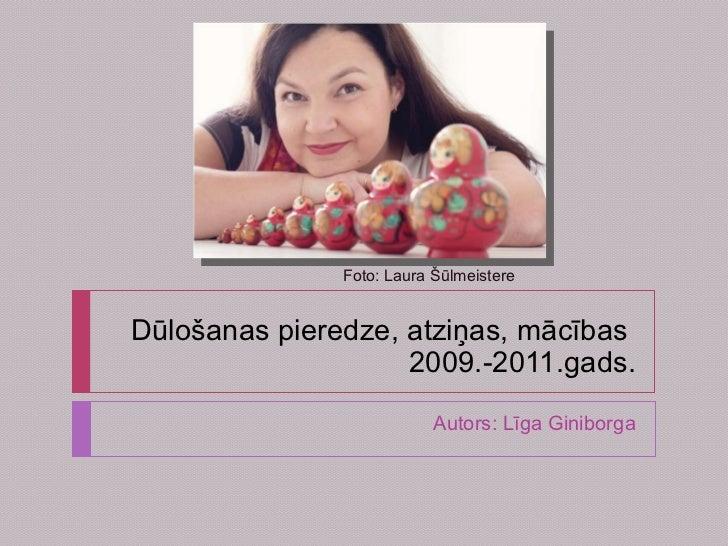 Dūlošanas pieredze, atziņas, mācības  2009.-2011.gads. Autors: Līga Giniborga Foto: Laura Šūlmeistere