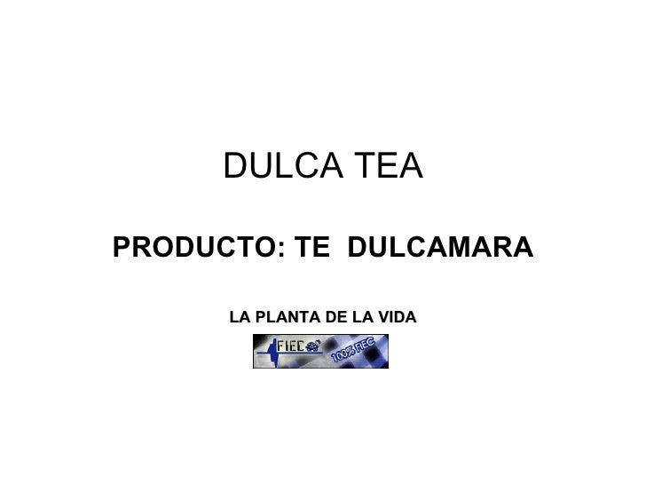 DULCA TEA PRODUCTO: TE  DULCAMARA LA PLANTA DE LA VIDA