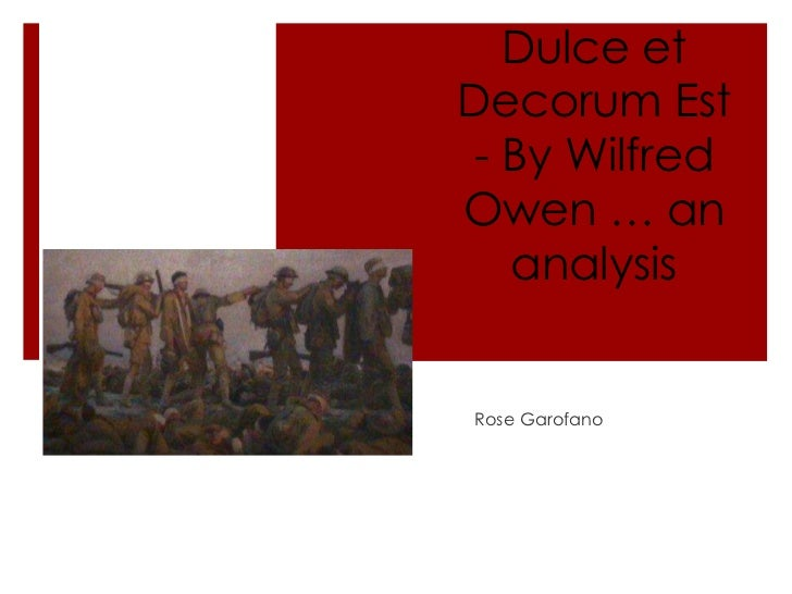 Dulce et Decorum Est - By Wilfred Owen … an analysis<br />Rose Garofano<br />