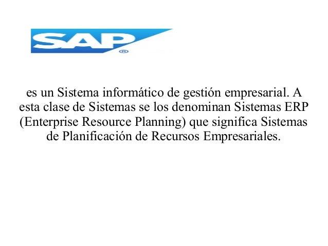 es un Sistema informático de gestión empresarial. A esta clase de Sistemas se los denominan Sistemas ERP (Enterprise Resou...