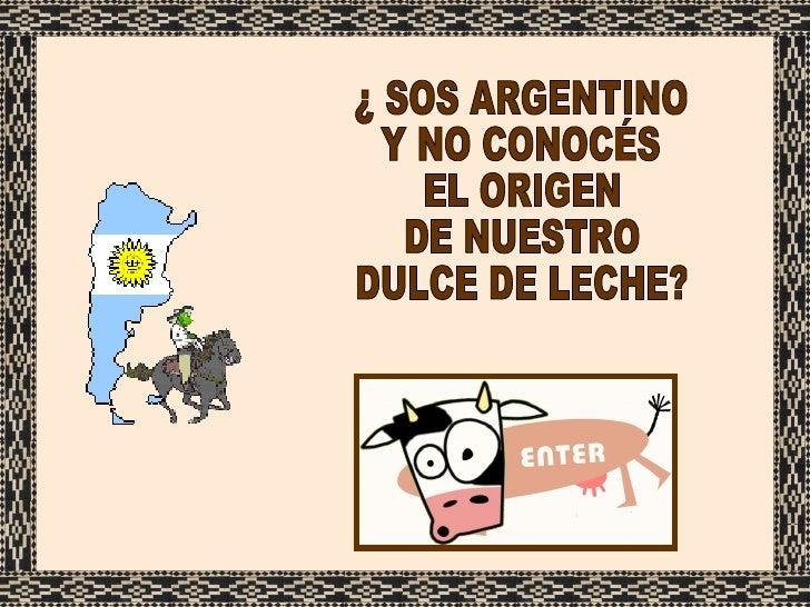 ¿ SOS ARGENTINO  Y NO CONOCÉS EL ORIGEN  DE NUESTRO DULCE DE LECHE?