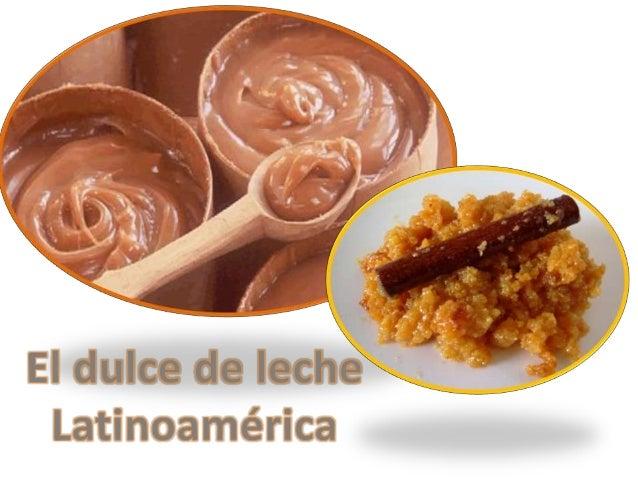 Nombres en Latinoamérica:                                       Chile: Manjar de leche.                                   ...