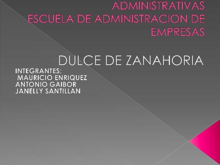 UNIVERSIDAD CENTRAL DEL ECUADORFACULTAD DE CIENCIAS ADMINISTRATIVASESCUELA DE ADMINISTRACION DE EMPRESAS<br />DULCE DE ZAN...