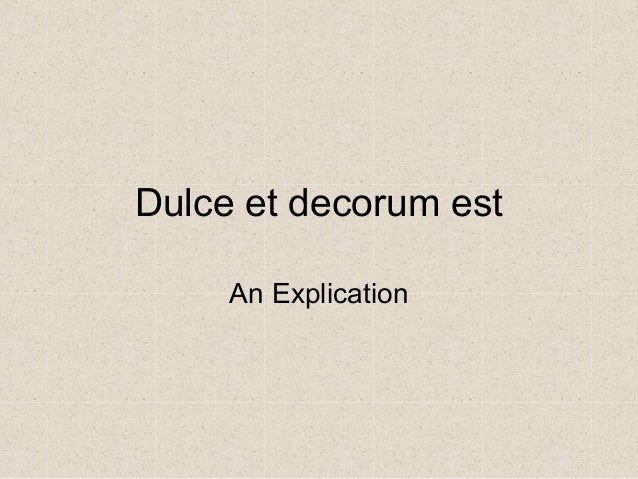 "dulce et decorum est request to This one-page guide includes a plot summary and brief analysis of dulce et decorum est by wilfred owen ""dulce et decorum est"" is war poet wilfred owen's poem."