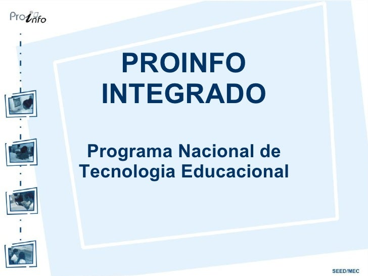 PROINFO  INTEGRADO Programa Nacional deTecnologia Educacional
