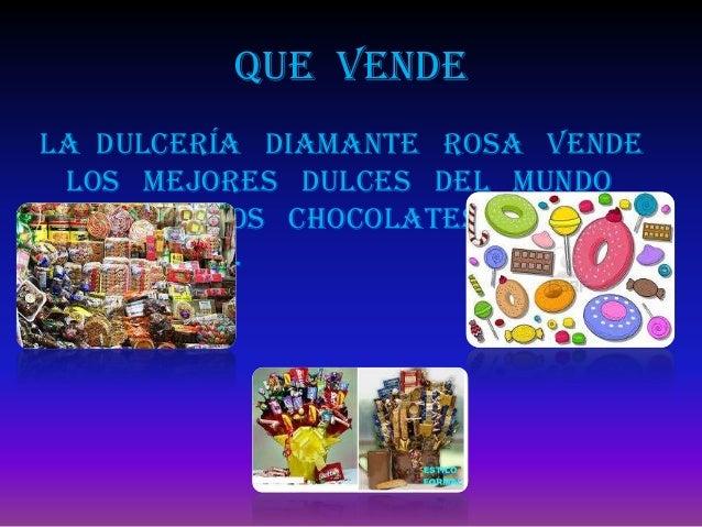 Que vendeLa dulcería diamante rosa vende los mejores dulces del mundo que son los chocolates, paletas y gomitas.