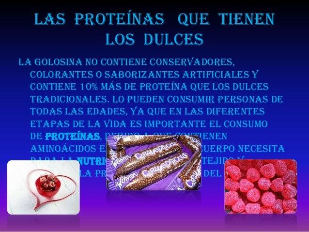 Las proteínas que tienen         los dulcesLa golosina no contiene conservadores,  colorantes o saborizantes artificiales ...