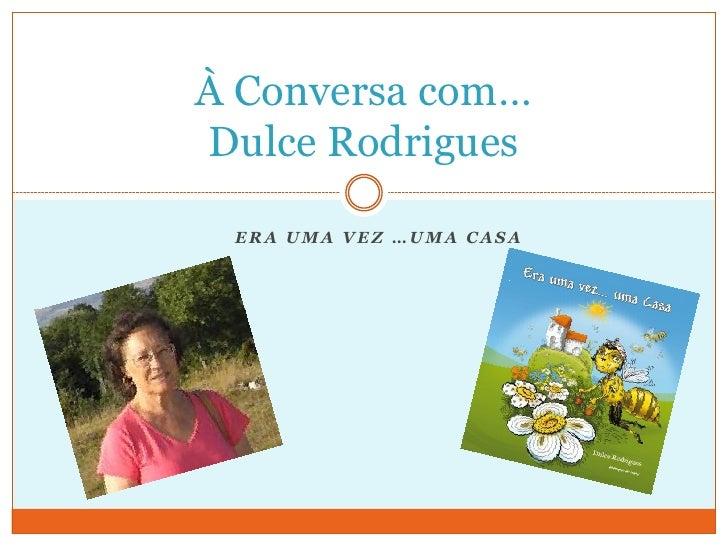 À Conversa com…Dulce Rodrigues ERA UMA VEZ …UMA CASA